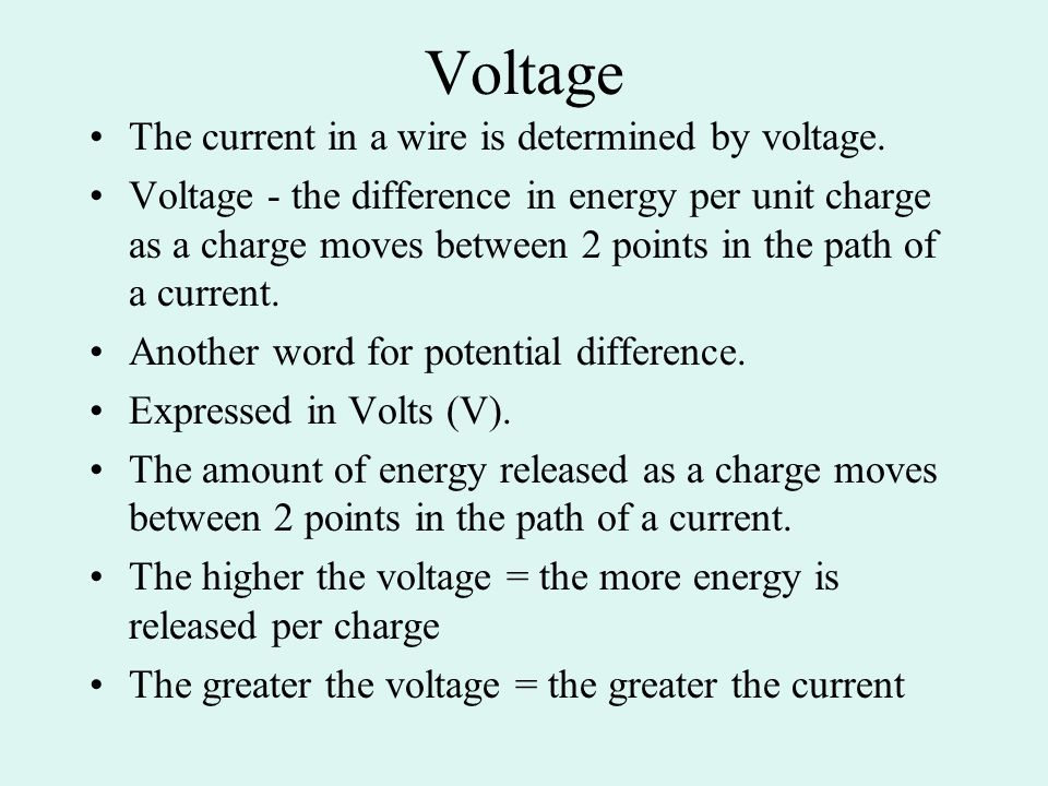 Voltage The current in a wire is determined by voltage.