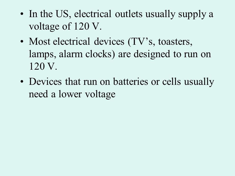 In the US, electrical outlets usually supply a voltage of 120 V.