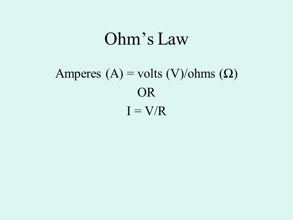 Amperes (A) = volts (V)/ohms (Ω)