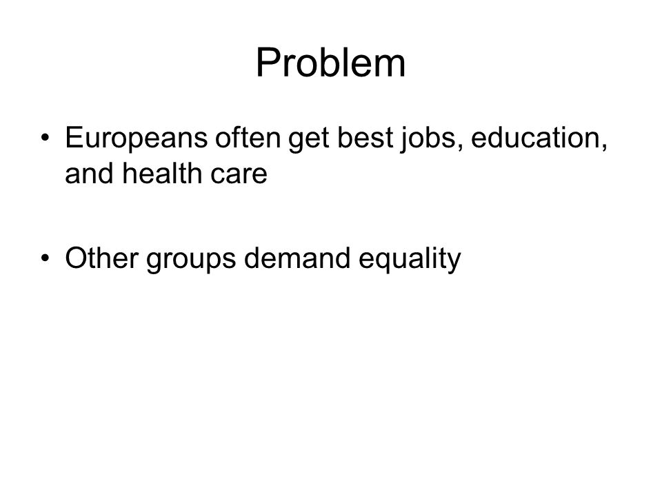 Problem Europeans often get best jobs, education, and health care