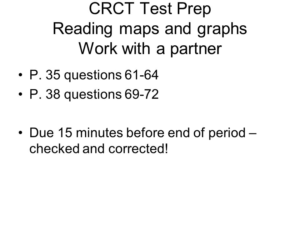 CRCT Test Prep Reading maps and graphs Work with a partner