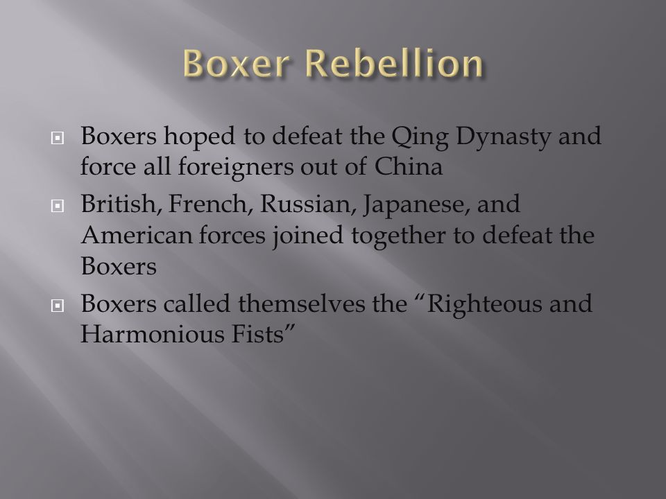 Boxer Rebellion Boxers hoped to defeat the Qing Dynasty and force all foreigners out of China.