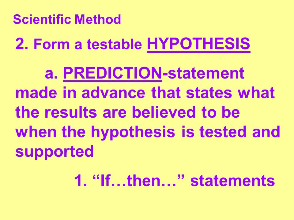 2. Form a testable HYPOTHESIS