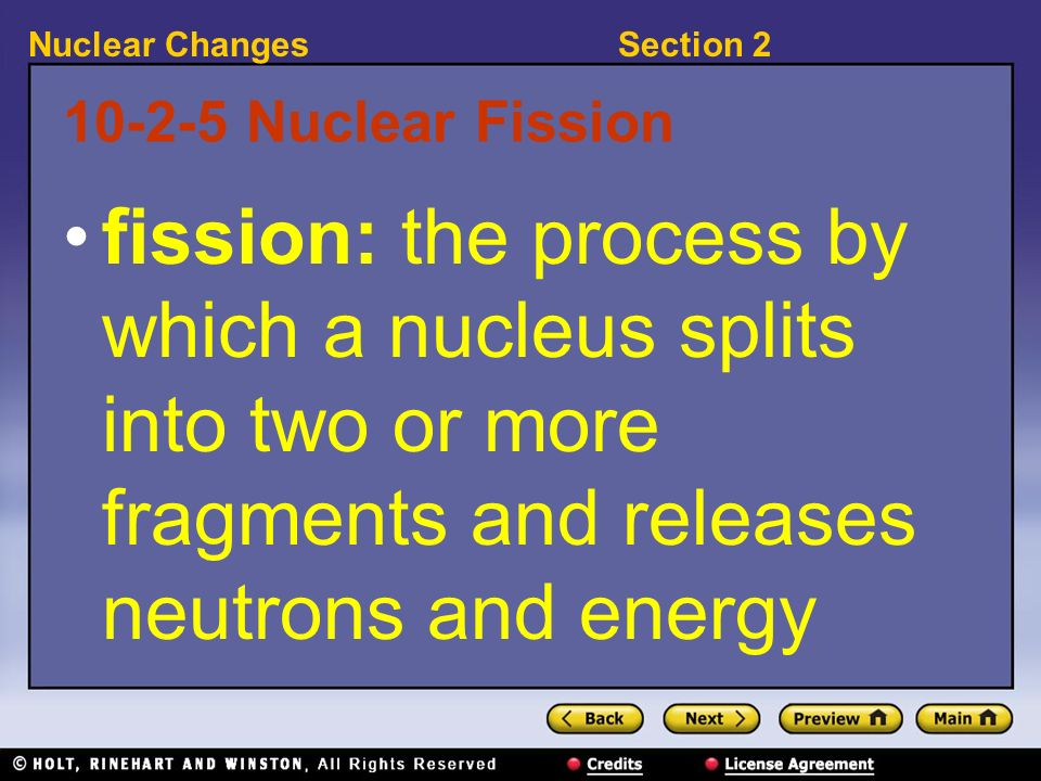 10-2-5 Nuclear Fission fission: the process by which a nucleus splits into two or more fragments and releases neutrons and energy.
