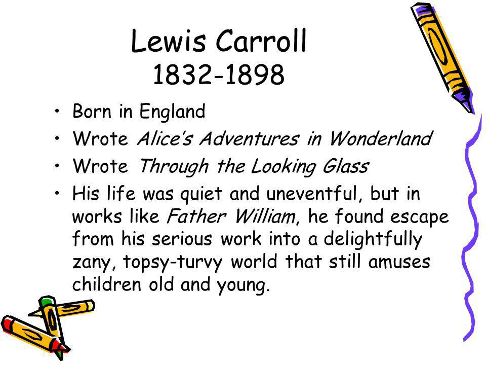 Lewis Carroll 1832-1898 Born in England