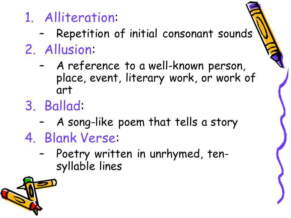 Alliteration: Allusion: Ballad: Blank Verse: