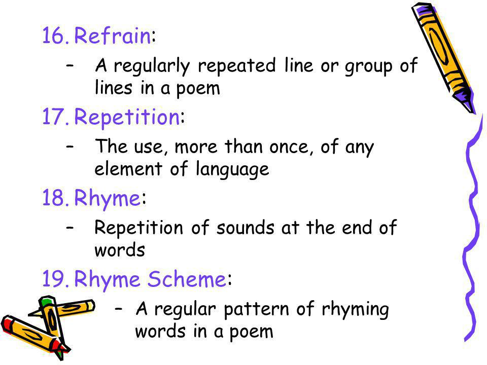 Refrain: Repetition: Rhyme: Rhyme Scheme: