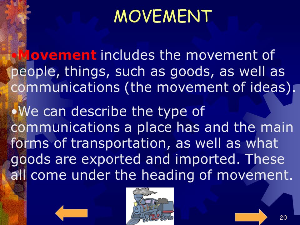 MOVEMENT Movement includes the movement of people, things, such as goods, as well as communications (the movement of ideas).