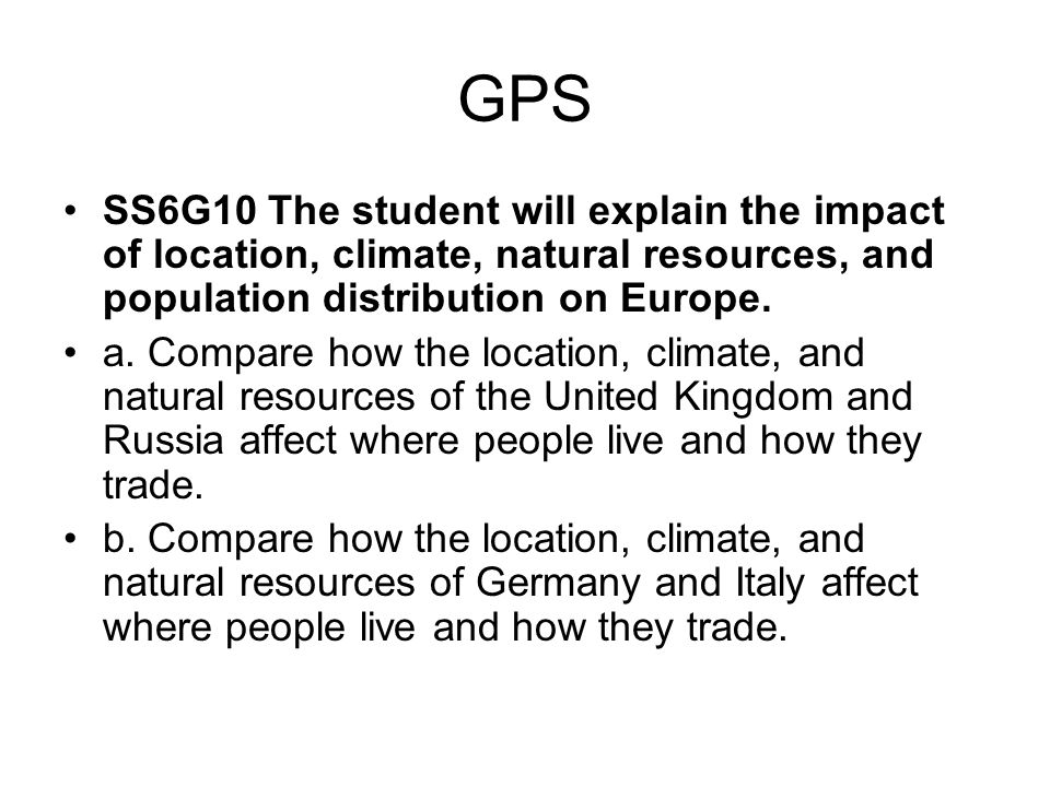GPSSS6G10 The student will explain the impact of location, climate, natural resources, and population distribution on Europe.