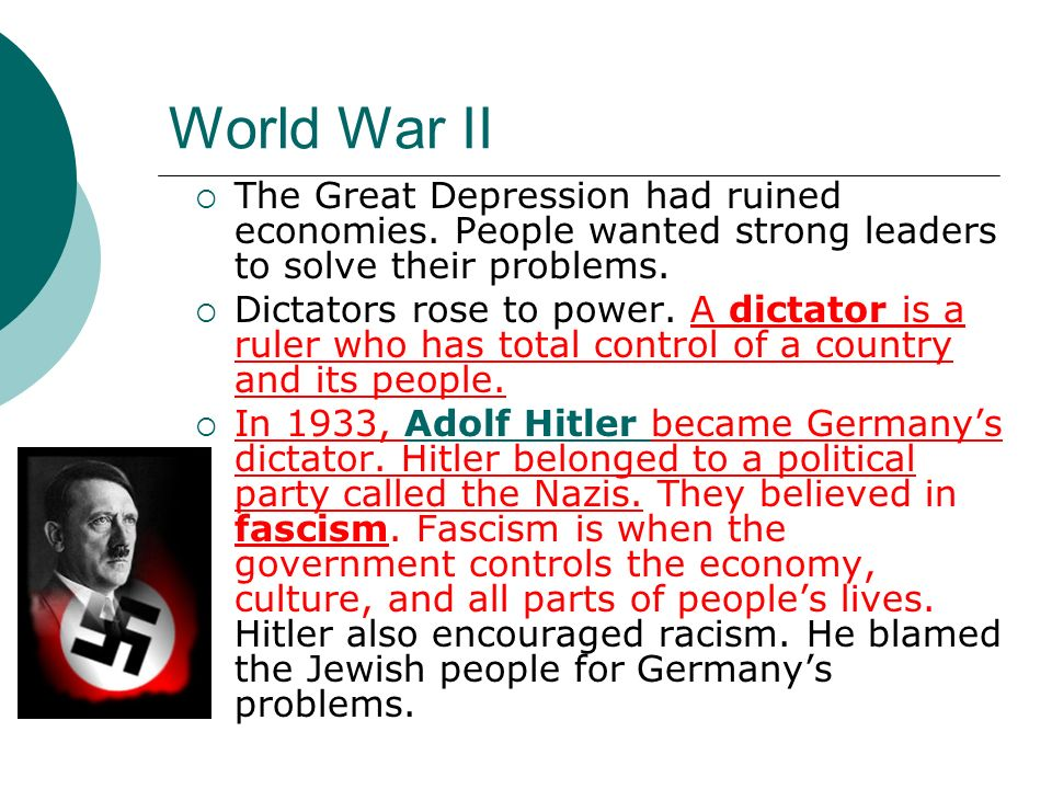 World War II The Great Depression had ruined economies. People wanted strong leaders to solve their problems.