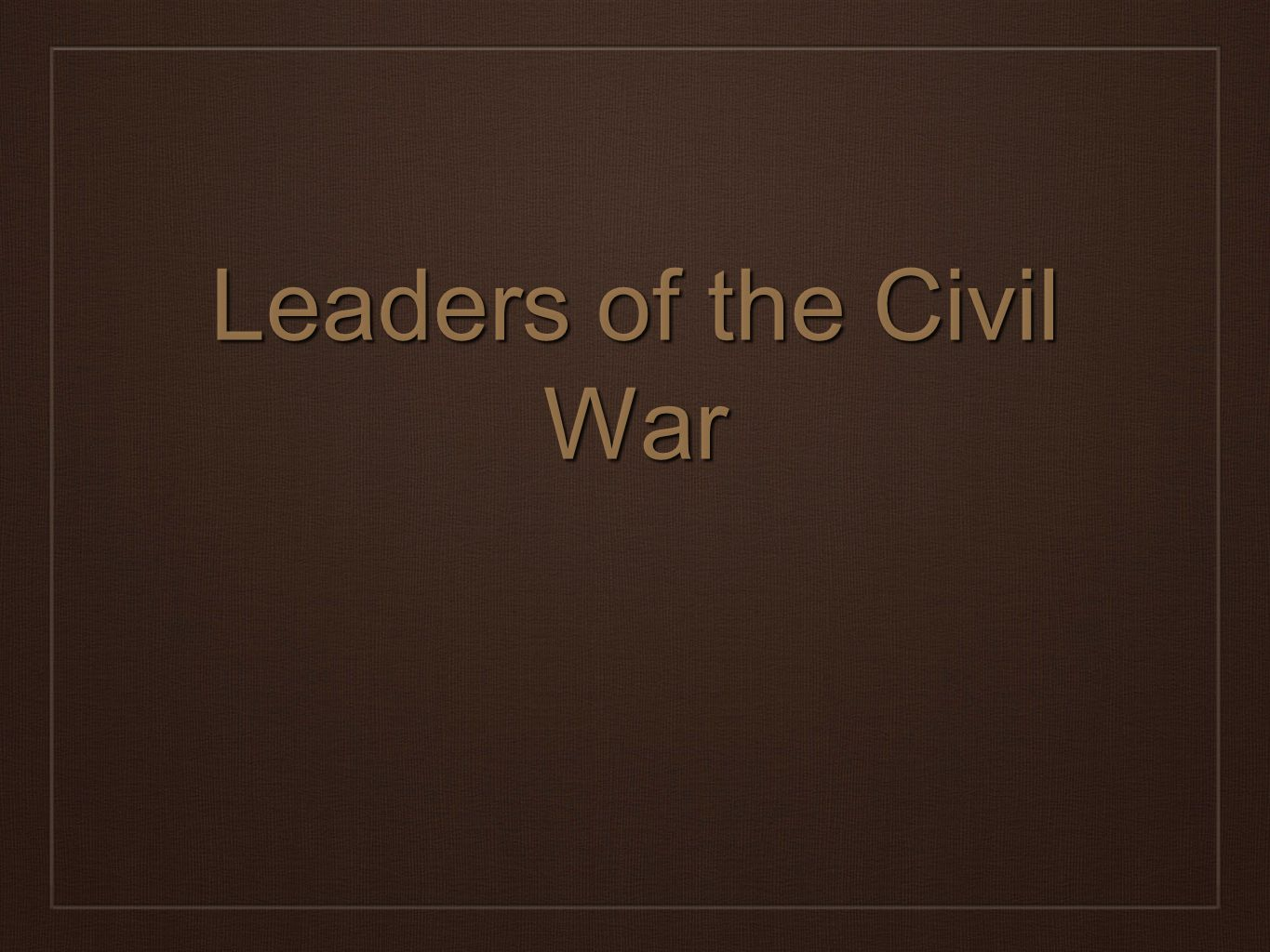 Leaders of the Civil War
