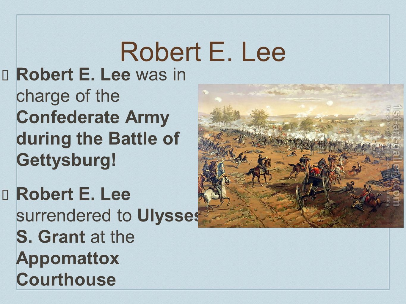 Robert E. Lee Robert E. Lee was in charge of the Confederate Army during the Battle of Gettysburg!