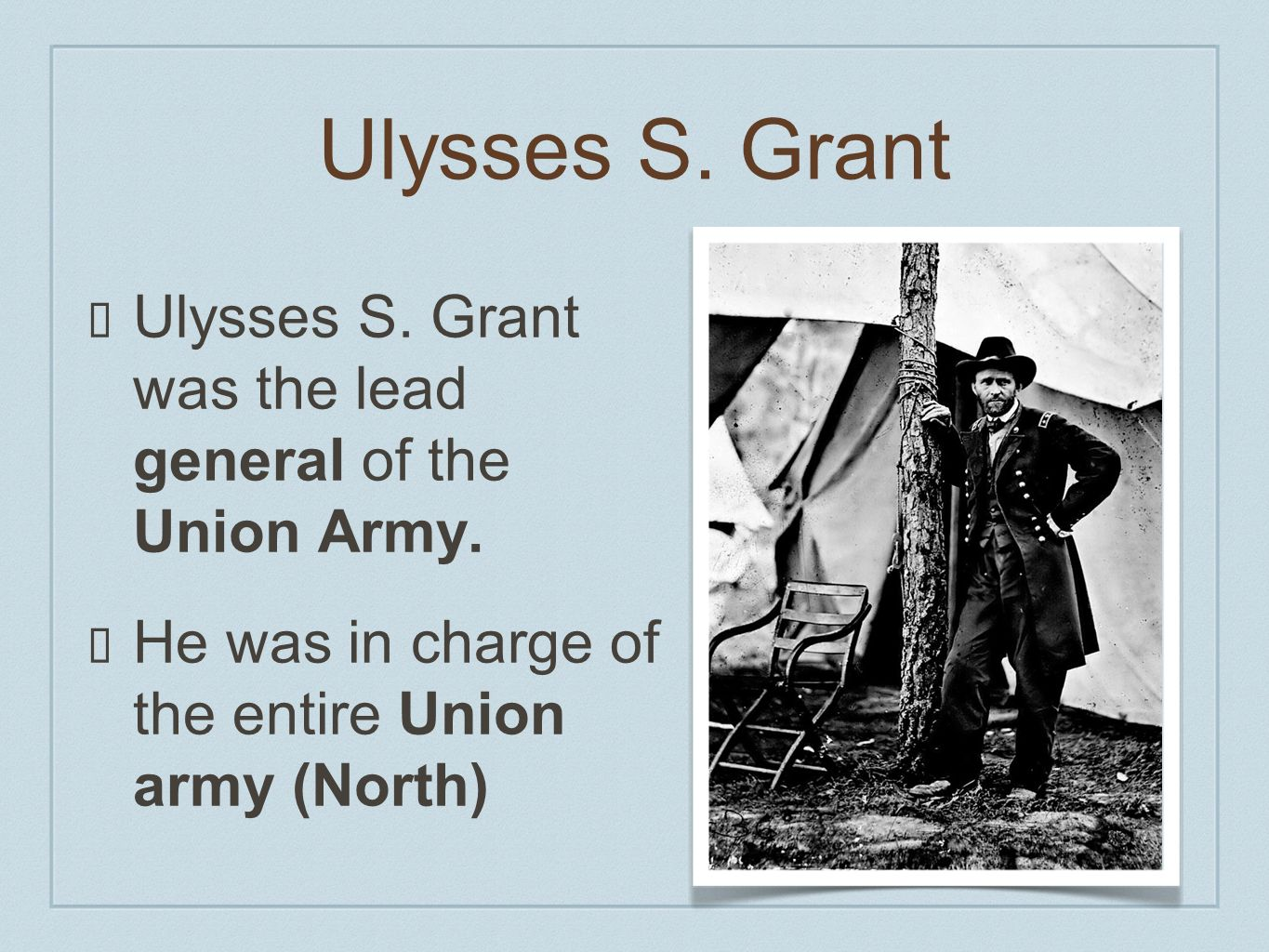 Ulysses S. Grant Ulysses S. Grant was the lead general of the Union Army.