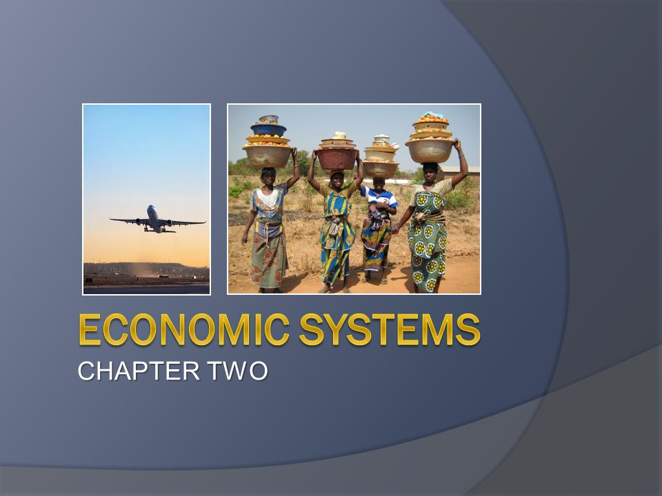 Economic Systems CHAPTER TWO