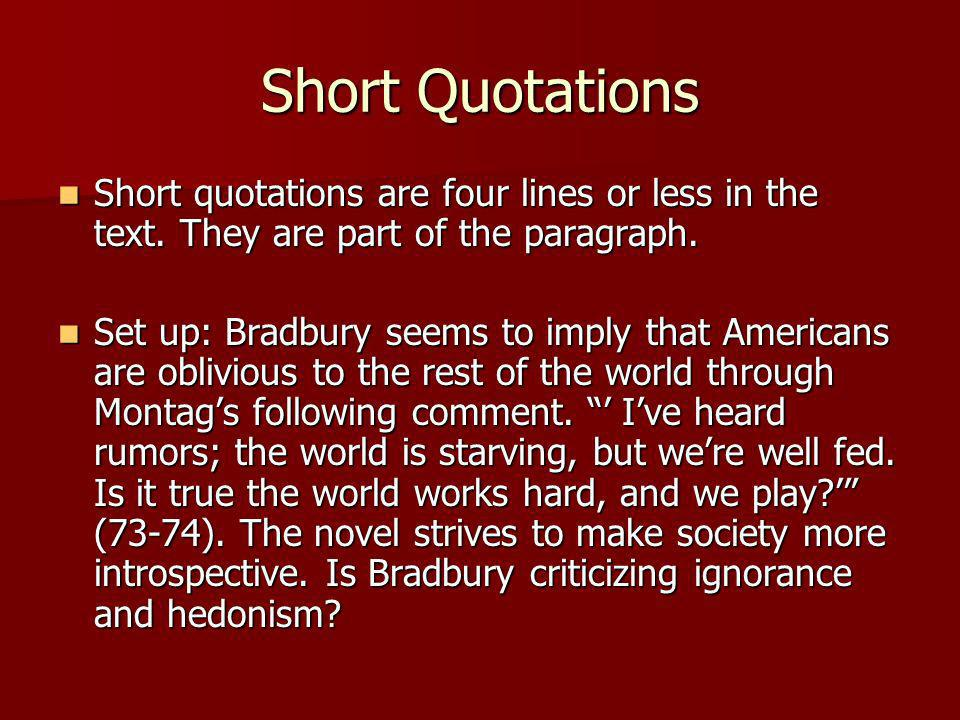 Short Quotations Short quotations are four lines or less in the text. They are part of the paragraph.