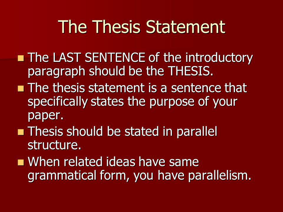 The Thesis Statement The LAST SENTENCE of the introductory paragraph should be the THESIS.