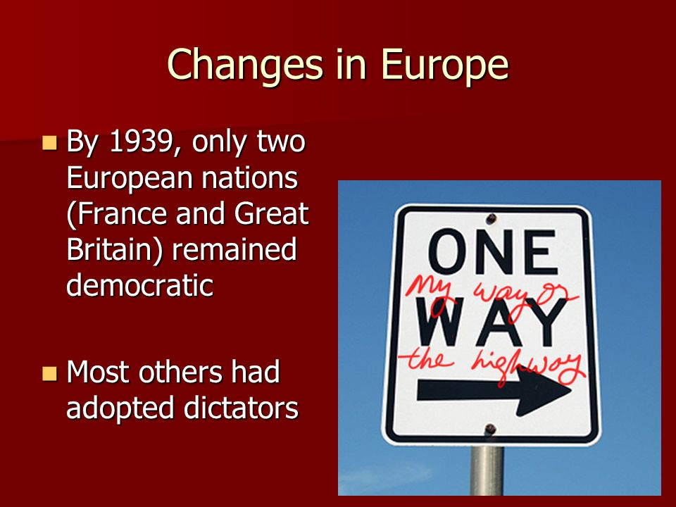 Changes in Europe By 1939, only two European nations (France and Great Britain) remained democratic.