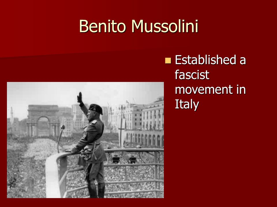 Benito Mussolini Established a fascist movement in Italy