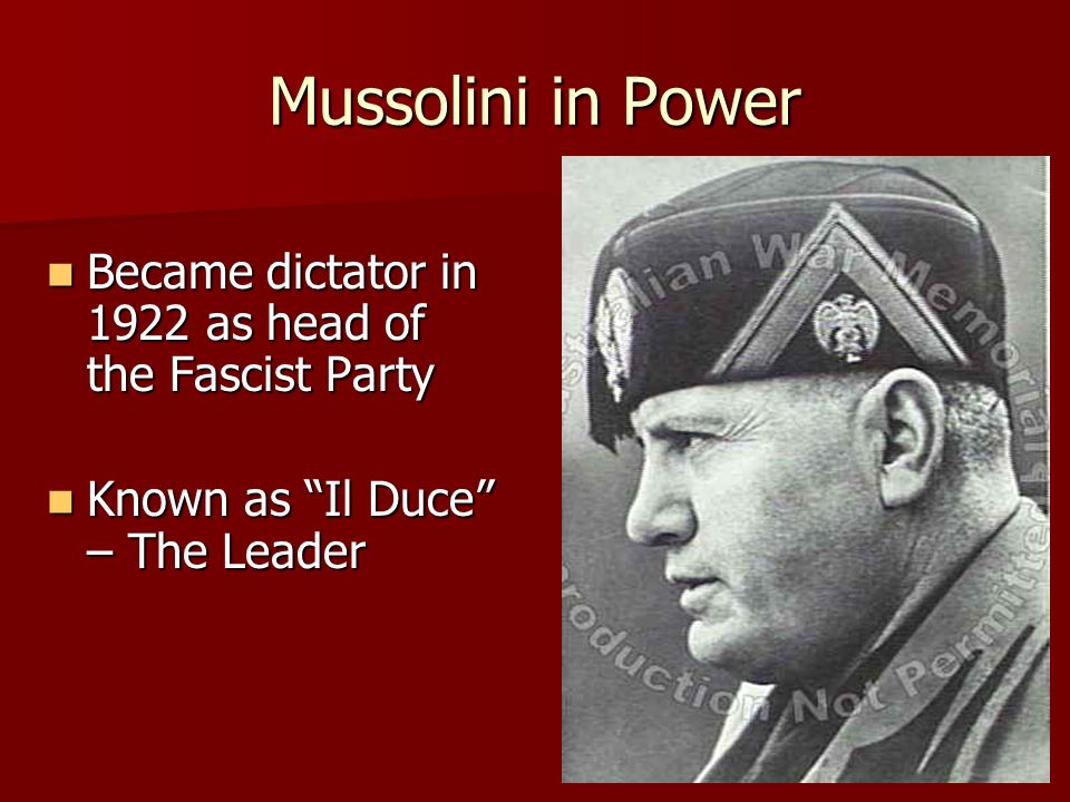 Mussolini in Power Became dictator in 1922 as head of the Fascist Party.