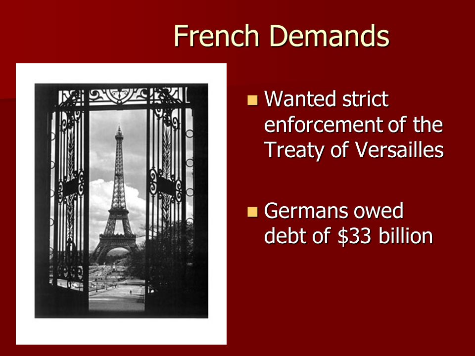 French Demands Wanted strict enforcement of the Treaty of Versailles