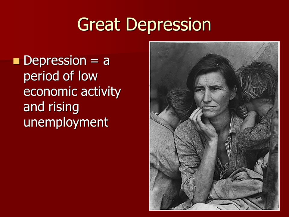 Great Depression Depression = a period of low economic activity and rising unemployment