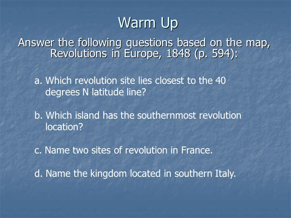 Warm Up Answer the following questions based on the map, Revolutions in Europe, 1848 (p. 594):