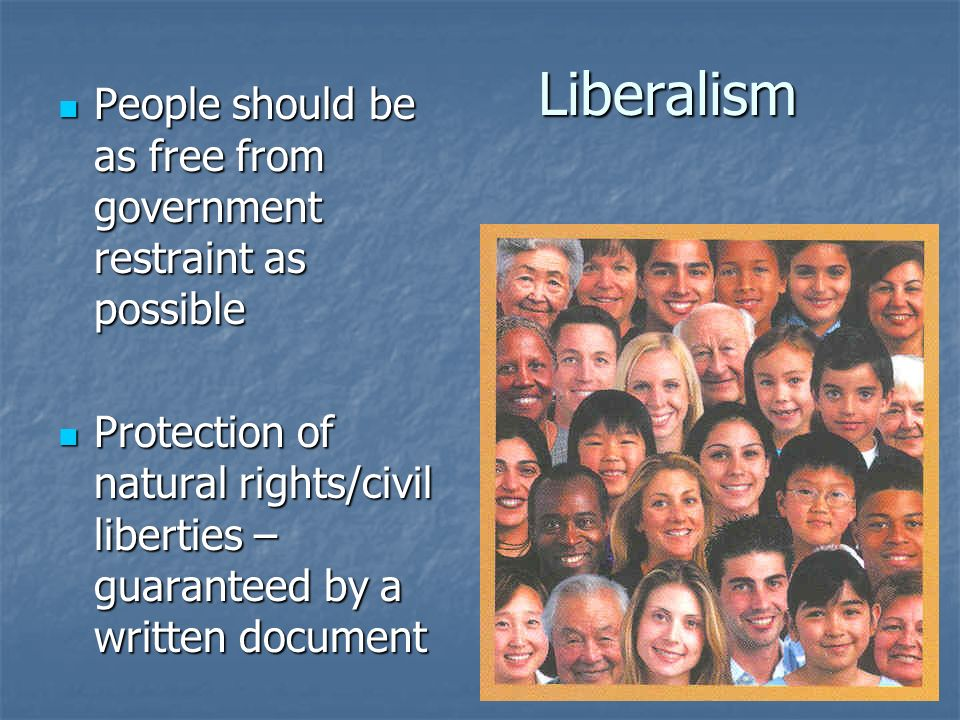 Liberalism People should be as free from government restraint as possible.