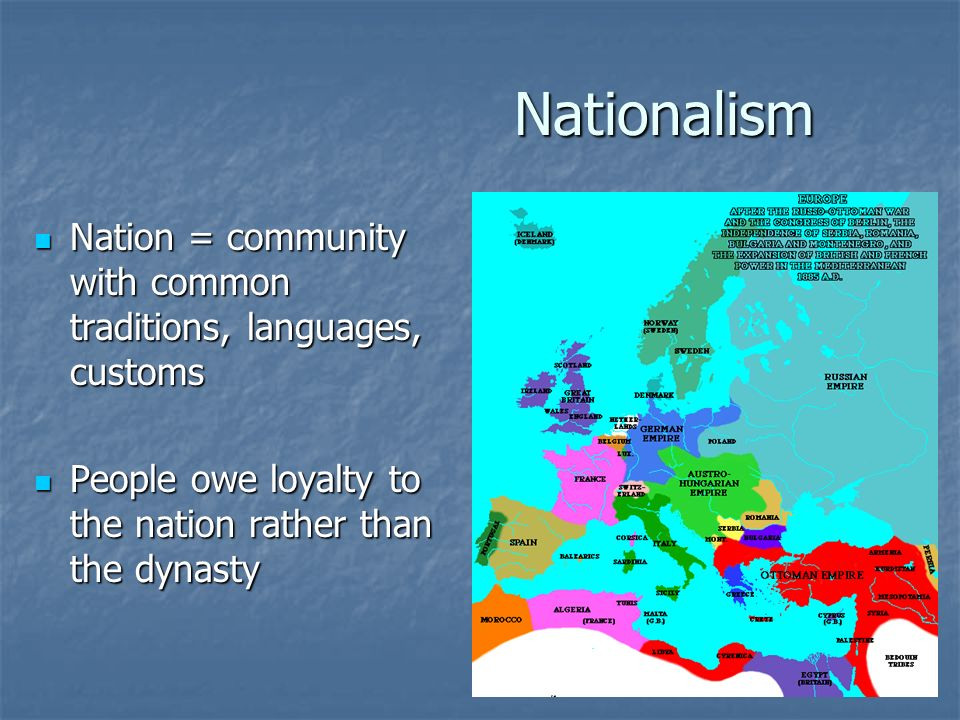 Nationalism Nation = community with common traditions, languages, customs.