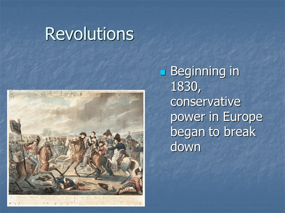 Revolutions Beginning in 1830, conservative power in Europe began to break down