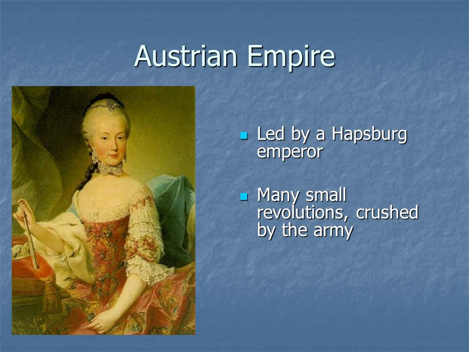 Austrian Empire Led by a Hapsburg emperor