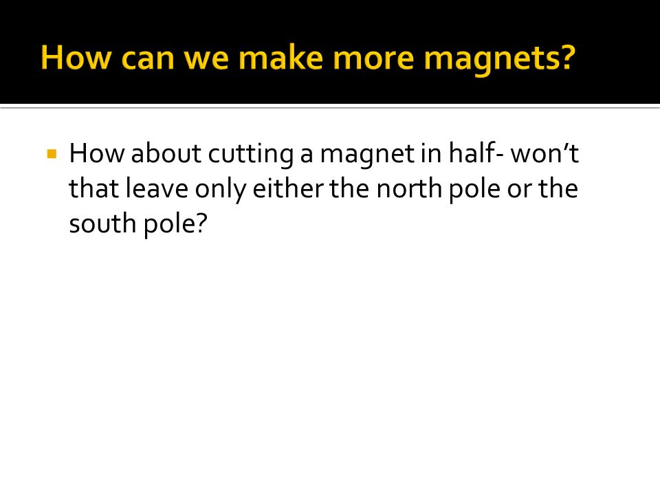 How can we make more magnets