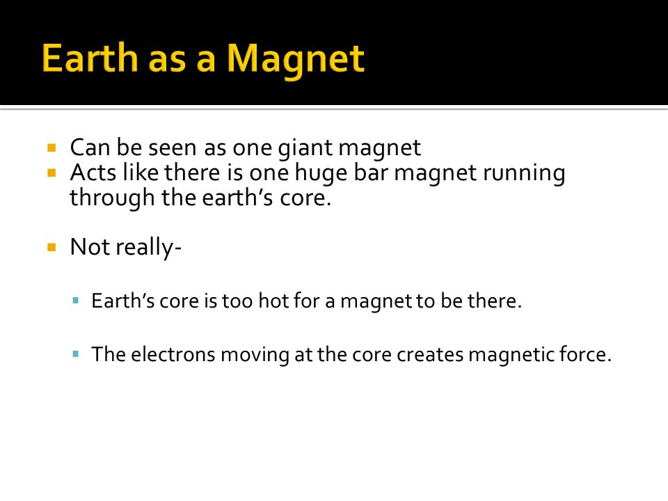 Earth as a Magnet Can be seen as one giant magnet