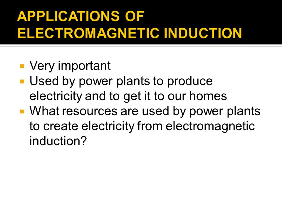 APPLICATIONS OF ELECTROMAGNETIC INDUCTION