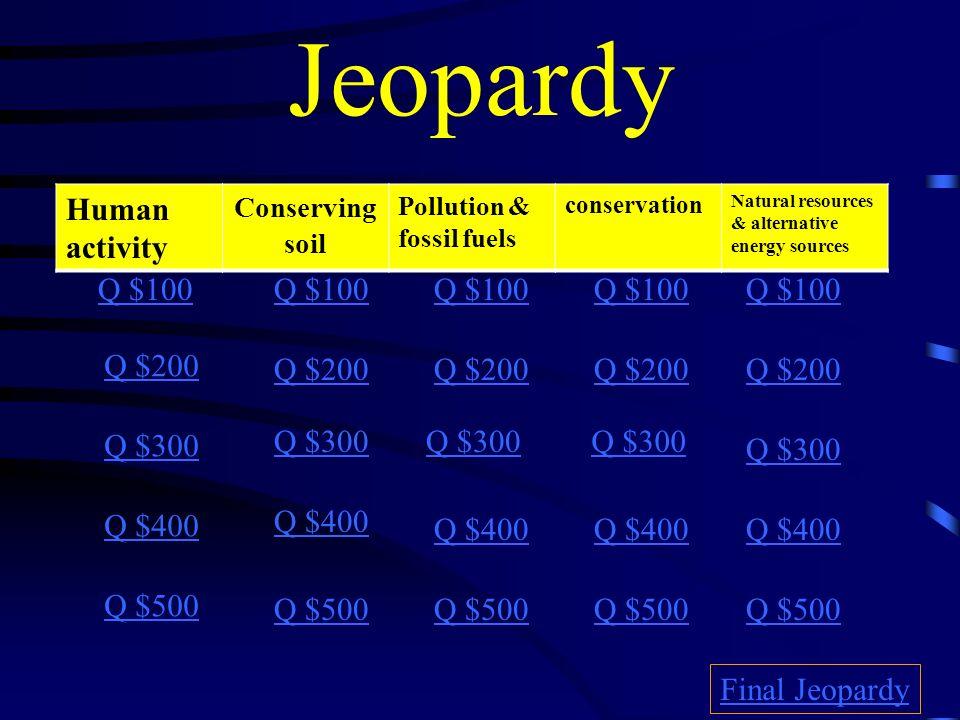 Jeopardy Human activity Q $100 Q $100 Q $100 Q $100 Q $100 Q $200