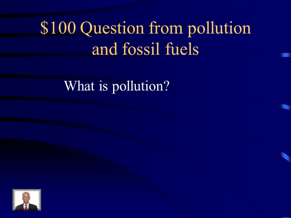 $100 Question from pollution and fossil fuels