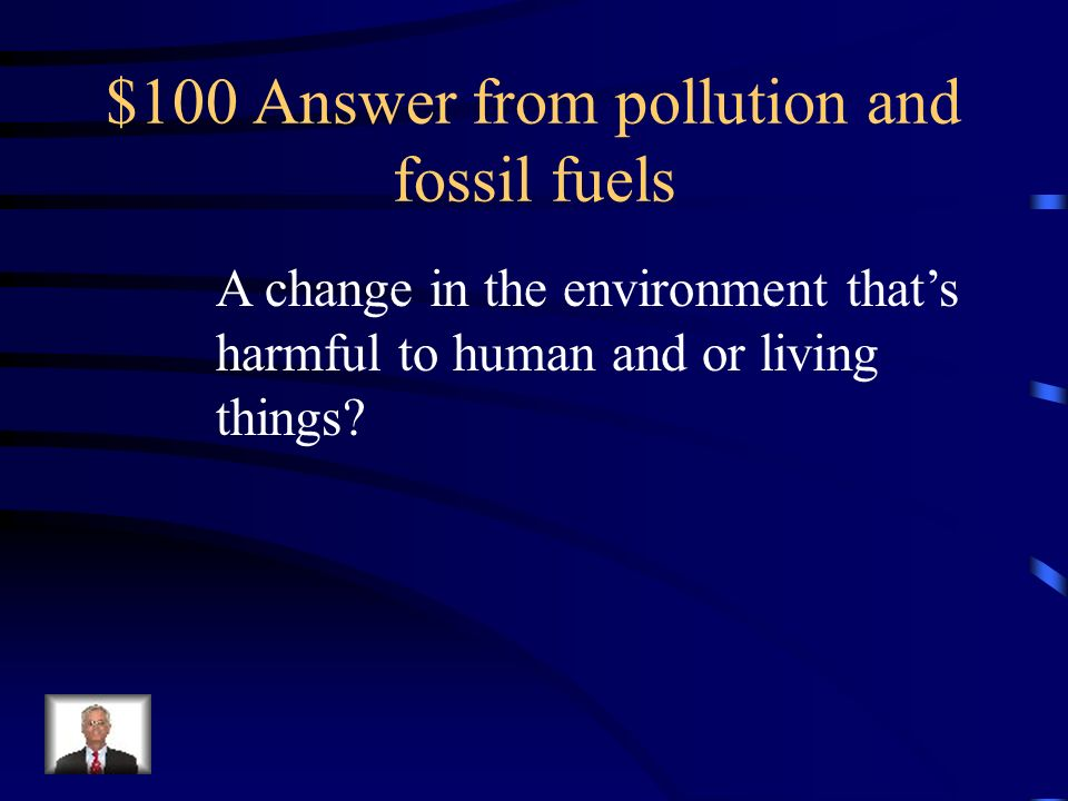 $100 Answer from pollution and fossil fuels