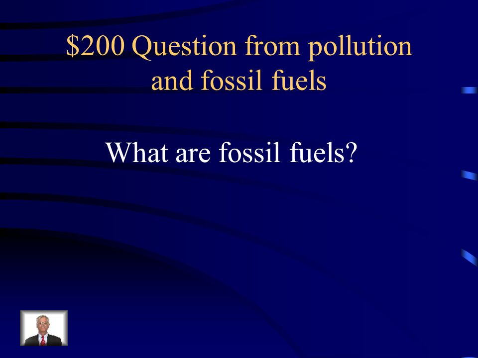 $200 Question from pollution and fossil fuels