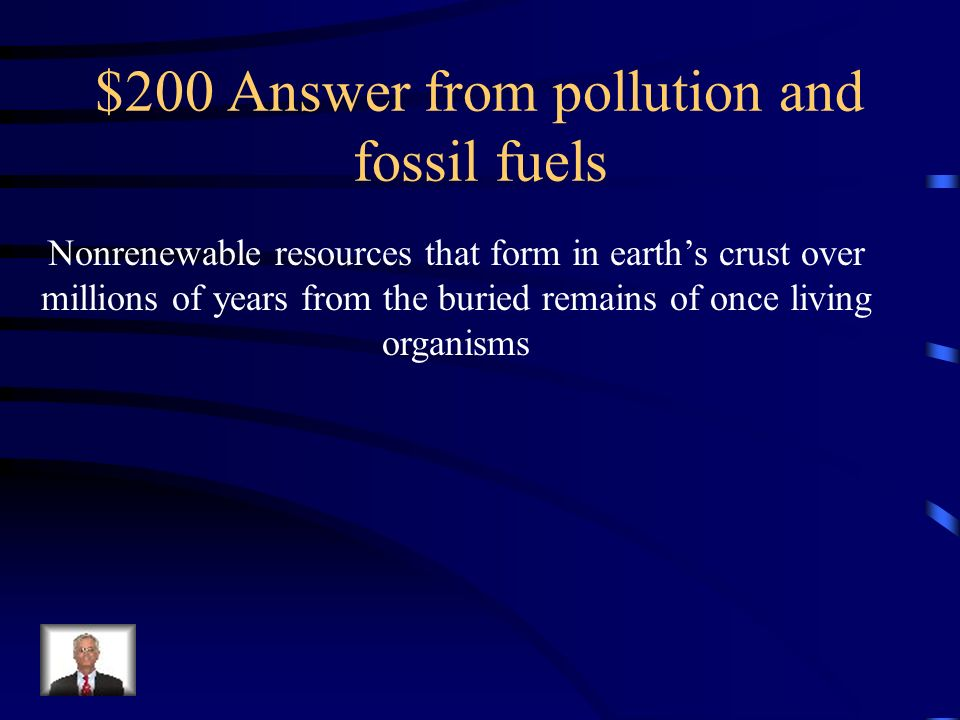 $200 Answer from pollution and fossil fuels