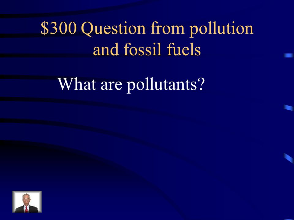 $300 Question from pollution and fossil fuels
