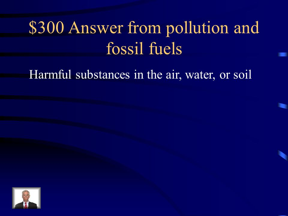 $300 Answer from pollution and fossil fuels