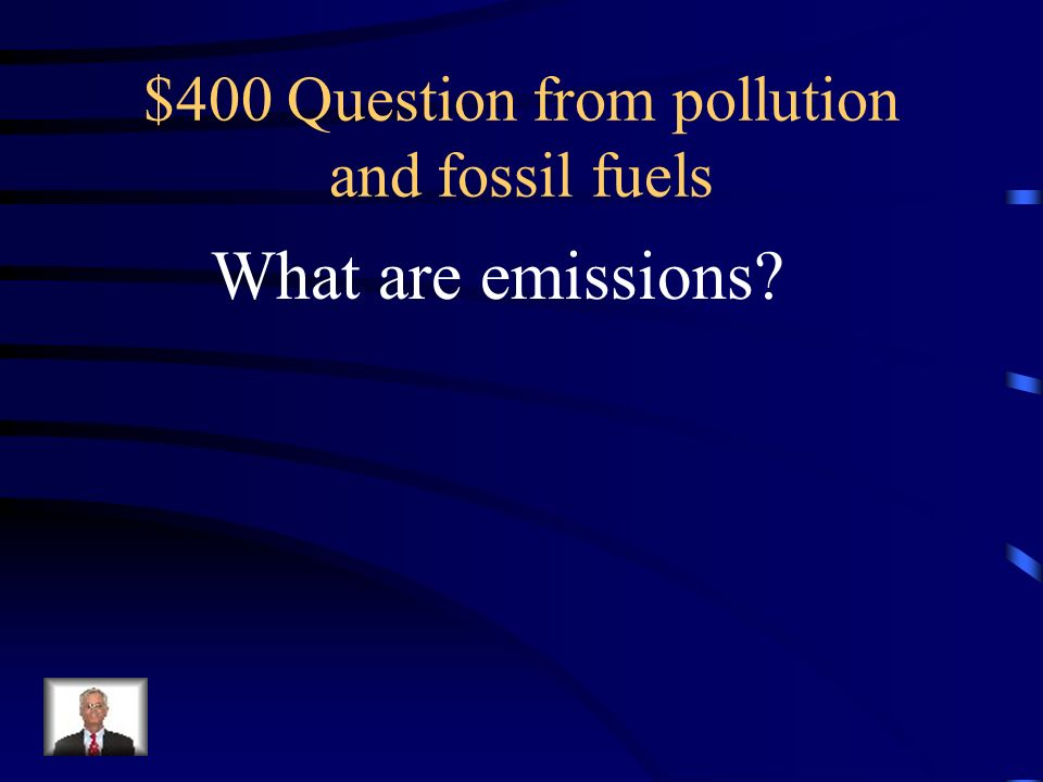 $400 Question from pollution and fossil fuels