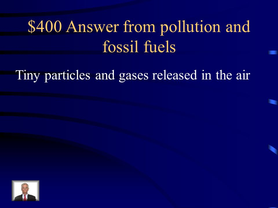 $400 Answer from pollution and fossil fuels