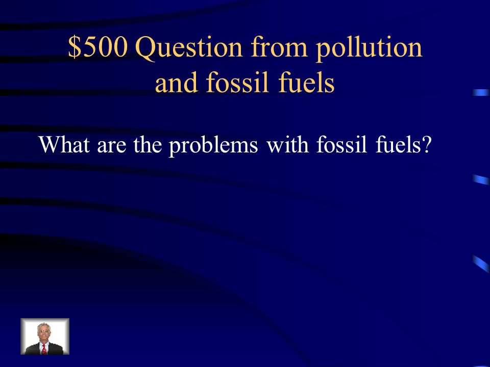 $500 Question from pollution and fossil fuels