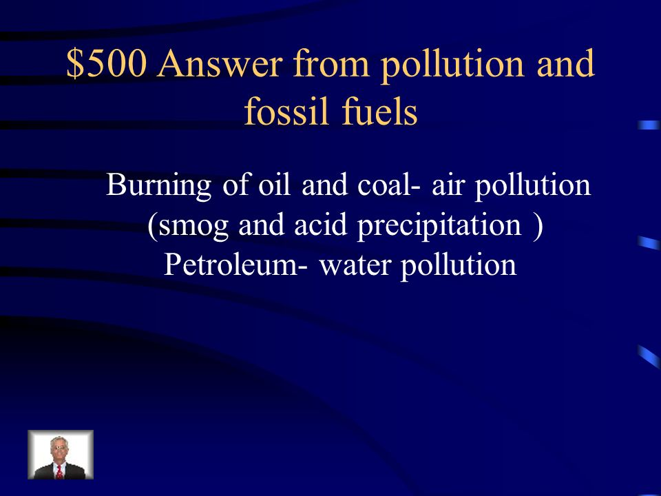 $500 Answer from pollution and fossil fuels