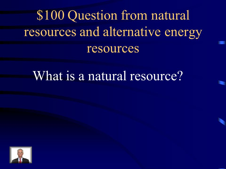 $100 Question from natural resources and alternative energy resources