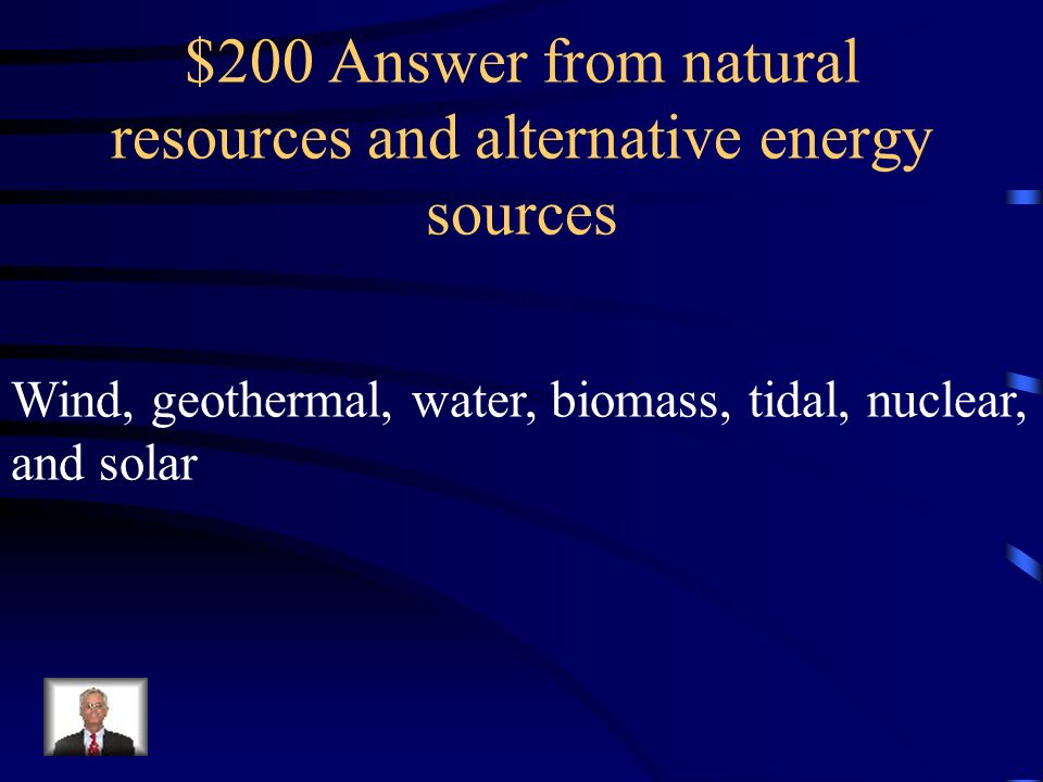 $200 Answer from natural resources and alternative energy sources