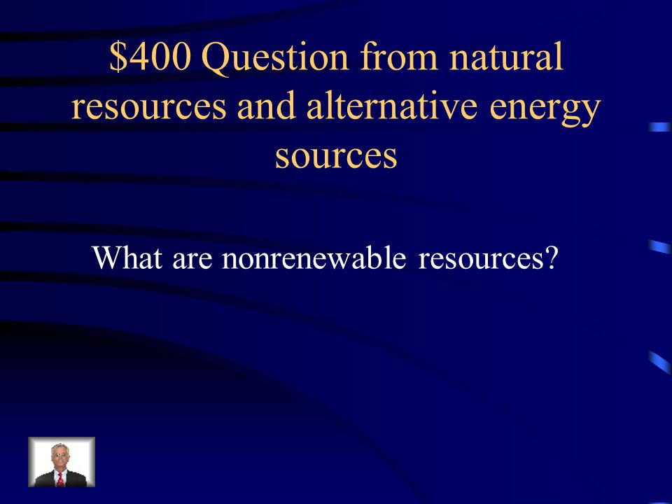 $400 Question from natural resources and alternative energy sources
