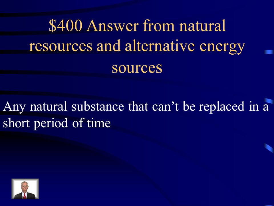$400 Answer from natural resources and alternative energy sources