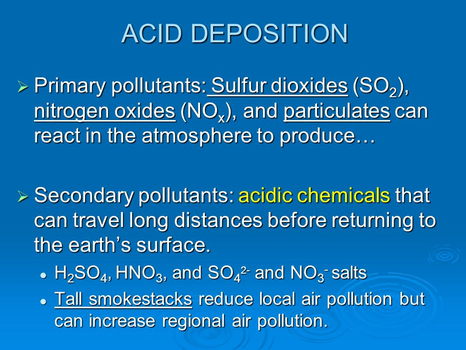 ACID DEPOSITION Primary pollutants: Sulfur dioxides (SO2), nitrogen oxides (NOx), and particulates can react in the atmosphere to produce…