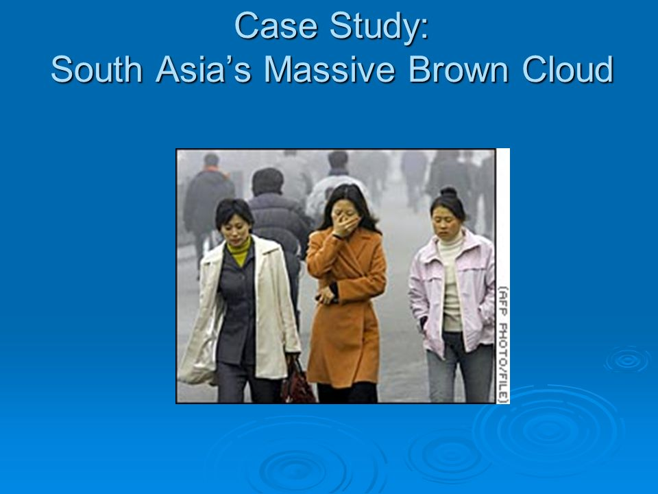 Case Study: South Asia's Massive Brown Cloud